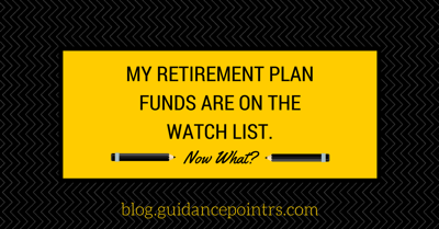 My Retirement Plan Funds are on the Watch List - Now What?.png